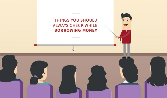 Things you should always check while borrowing money